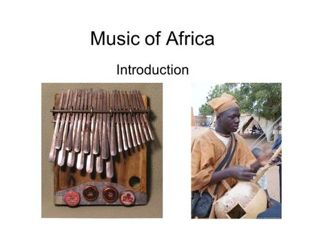 Music of Africa Introduction. The African Continent.