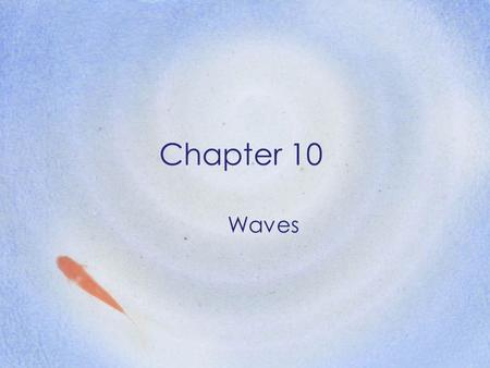 Chapter 10 Waves.