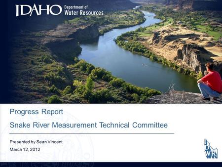 Progress Report Snake River Measurement Technical Committee Presented by Sean Vincent March 12, 2012.