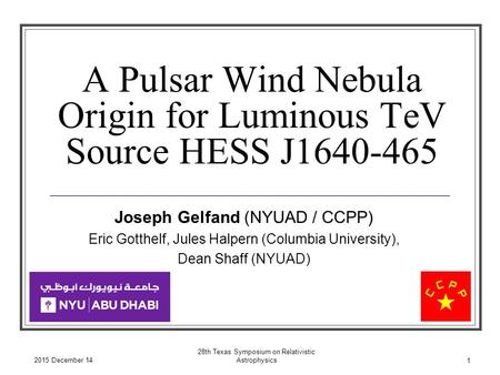 A Pulsar Wind Nebula Origin for Luminous TeV Source HESS J1640-465 Joseph Gelfand (NYUAD / CCPP) Eric Gotthelf, Jules Halpern (Columbia University), Dean.
