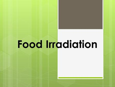 Food Irradiation. Food irradiation is a method of treating food in order to make it safer to eat and have a longer shelf life. This is not very different.