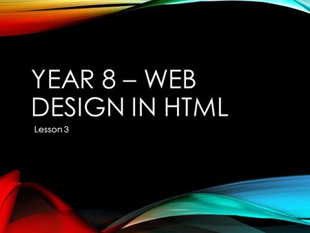 YEAR 8 – WEB DESIGN IN HTML Lesson 3. STARTER Use the internet to find out what A hyperlink is used for? Use 'Microsoft Word' to write down your answer.