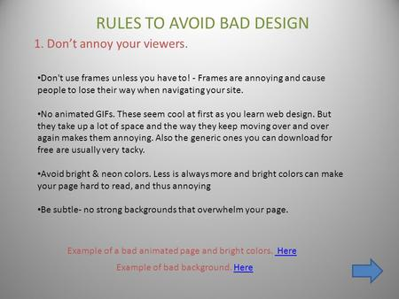 RULES TO AVOID BAD DESIGN 1. Don't annoy your viewers. Don't use frames unless you have to! - Frames are annoying and cause people to lose their way when.