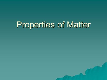 Properties of Matter. Objectives  Identify substances using physical properties  Compare and contrast physical and chemical changes  Identify chemical.