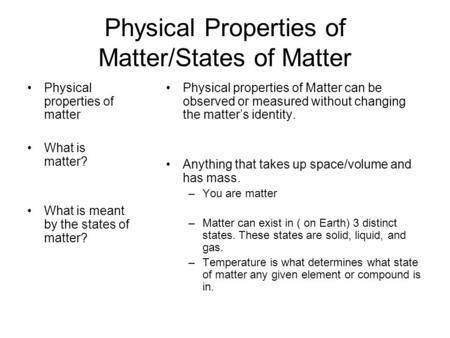 Physical Properties of Matter/States of Matter Physical properties of matter What is matter? What is meant by the states of matter? Physical properties.