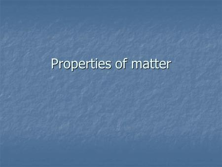 Properties of matter. Physical Property Can be observed/measured without changing the identity of the matter Can be observed/measured without changing.