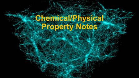 Chemical/Physical Property Notes. Chemical Properties Chemical properties of matter are observed during a reaction in which the substance is changed into.