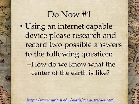 Do Now #1 Using an internet capable device please research and record two possible answers to the following question: – How do we know what the center.
