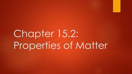 Chapter 15.2: Properties of Matter. A. Physical Properties  1. Physical properties are any characteristics that can be observed without changing the.