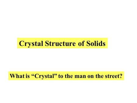 "Crystal Structure of Solids What is ""Crystal"" to the man on the street?"