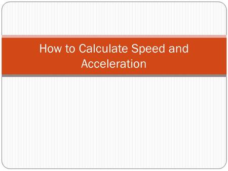 How to Calculate Speed and Acceleration. Speed Speed- the distance traveled divided by the time during which the motion occurred. Constant Speed- movement.