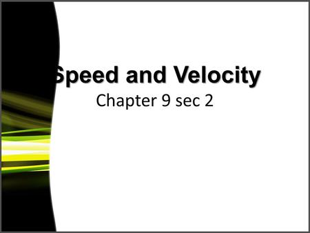 Speed and Velocity Speed and Velocity Chapter 9 sec 2.