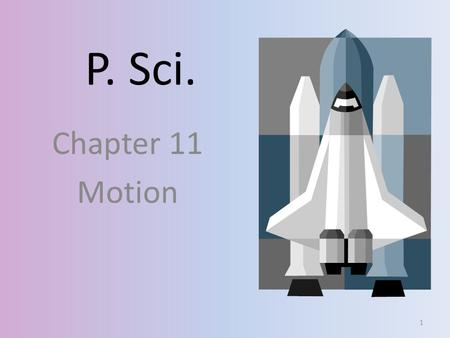 P. Sci. Chapter 11 Motion 1. When something changes position 2.