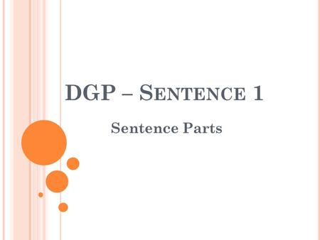 DGP – S ENTENCE 1 Sentence Parts. S ENTENCE / W ORD B ANK What's the brand of your sneakers, man? Word Bank: intransitive verb, noun of direct address,