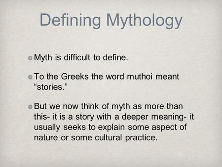 Defining Mythology Myth is difficult to define.