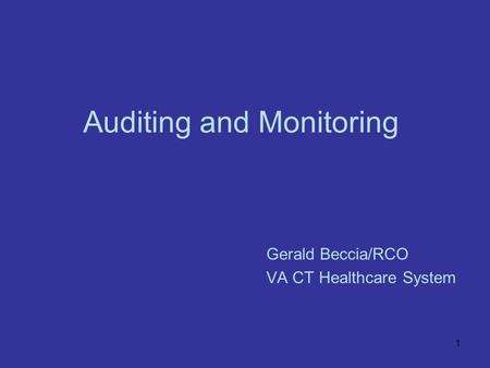 1 Auditing and Monitoring Gerald Beccia/RCO VA CT Healthcare System.