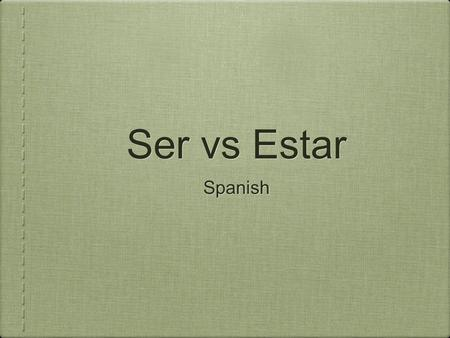 Ser vs Estar Spanish. Ser & Estar Have the same meaning! TO BE.