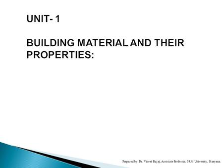 UNIT- 1 BUILDING MATERIAL AND THEIR PROPERTIES: