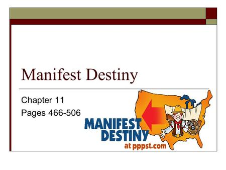 Manifest Destiny Chapter 11 Pages 466-506. Westward to the Pacific  Manifest Destiny was a doctrine used to justify the westward expansion of the US.