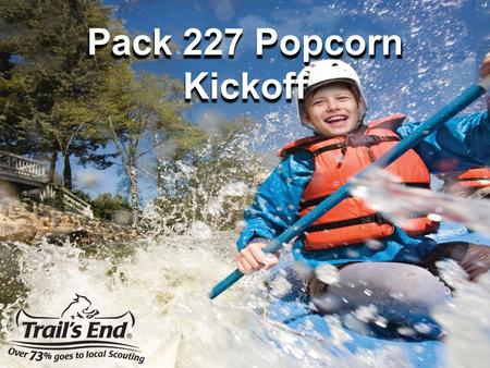 Pack 227 Popcorn Kickoff. Popcorn Sales Help Us Do All Of This and More!!! Blue & Gold Banquet Den & Pack meeting materials And much more.