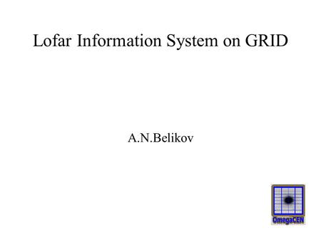 Lofar Information System on GRID A.N.Belikov. Lofar Long Term Archive Prototypes: EGEE Astro-WISE Requirements to data storage Tiers Astro-WISE adaptation.