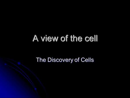 A view of the cell The Discovery of Cells. Light microscopes Anton van Leeuwenhoek created and used first simple light microscope Anton van Leeuwenhoek.