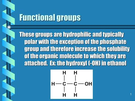 1 Functional groups These groups are hydrophilic and typically polar with the exception of the phosphate group and therefore increase the solubility of.