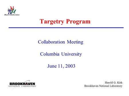 Harold G. Kirk Brookhaven National Laboratory Targetry Program Collaboration Meeting Columbia University June 11, 2003.