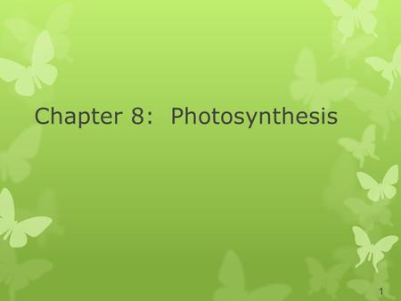 Chapter 8: Photosynthesis 1. Energy and Life Energy – the ability to do work No energy = no life Thermodynamics is the study of the flow and transformation.