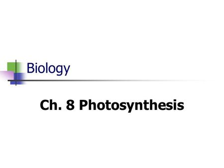 Biology Ch. 8 Photosynthesis. 8-1 Energy and Life Energy is the ability to do work. Living things get their energy from food. Most energy from food comes.