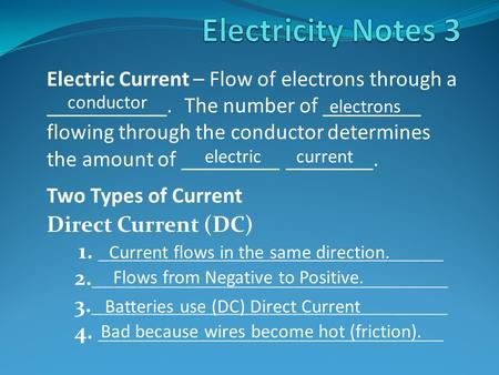 Electric Current – Flow of electrons through a ___________. The number of _________ flowing through the conductor determines the amount of _________ ________.