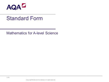 1 of x Standard Form Mathematics for A-level Science Copyright © AQA and its licensors. All rights reserved.
