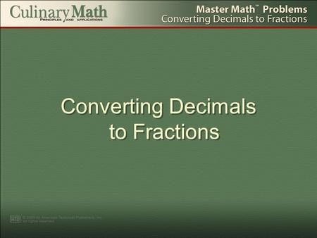 Converting Decimals to Fractions. 1.Set the decimal as the numerator in a fraction (without a decimal point). 25 NUMERATOR Example: Convert 0.25 pounds.