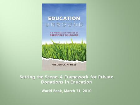 Setting the Scene: A Framework for Private Donations in Education World Bank, March 31, 2010.