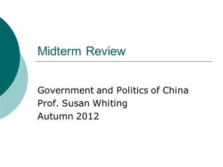 Midterm Review Government and Politics of China Prof. Susan Whiting Autumn 2012.