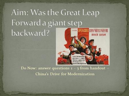 Do Now: answer questions 1 – 3 from handout – China's Drive for Modernization.