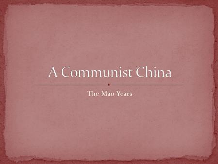 The Mao Years. Mao Zedong is made the leader of China On October 1, 1949, he announces the establishment of a new Communist state called The People's.
