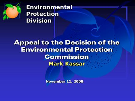 Appeal to the Decision of the Environmental Protection Commission Mark Kassar November 11, 2008 Environmental Protection Division Environmental Protection.