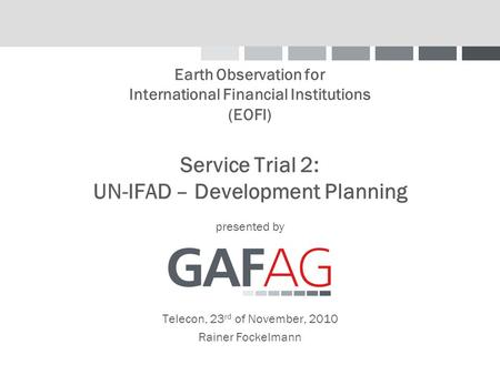 Earth Observation for International Financial Institutions (EOFI) Service Trial 2: UN-IFAD – Development Planning presented by Telecon, 23 rd of November,