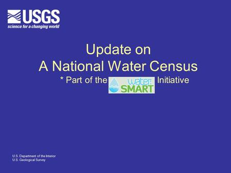 Update on A National Water Census * Part of the Initiative U.S. Department of the Interior U.S. Geological Survey.