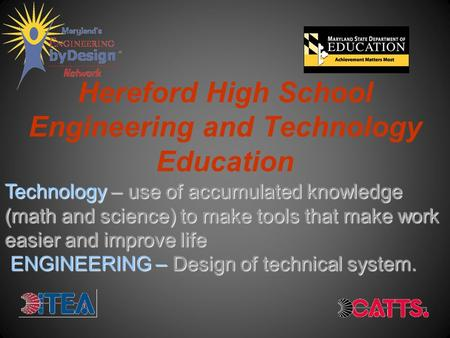 Hereford High School Engineering and Technology Education Technology – use of accumulated knowledge (math and science) to make tools that make work easier.