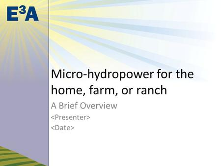 Micro-hydropower for the home, farm, or ranch A Brief Overview.