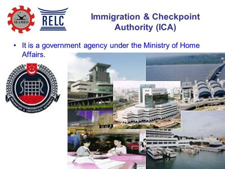 Immigration & Checkpoint Authority (ICA) It is a government agency under the Ministry of Home Affairs.