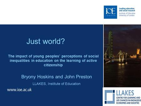 Just world? The impact of young peoples' perceptions of social inequalities in education on the learning of active citizenship Bryony Hoskins and John.