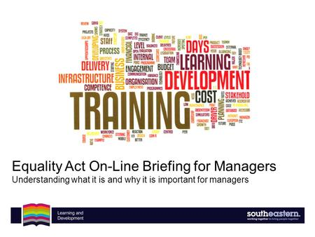 Equality Act On-Line Briefing for Managers Understanding what it is and why it is important for managers.