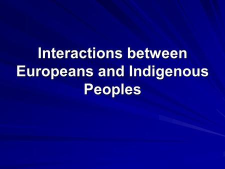 Interactions between Europeans and Indigenous Peoples.