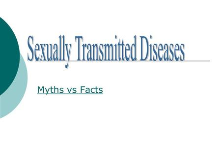 Myths vs Facts. STDs SSTDs are diseases and infections which are capable of being spread from person to person through: sexual intercourse oral-genital.