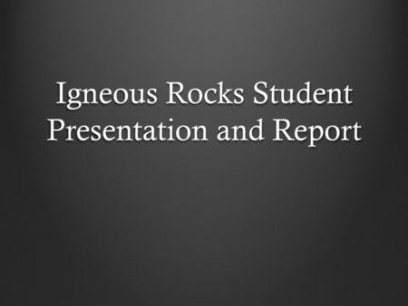 Igneous Rocks Student Presentation and Report. Choose a Rock (8 groups, 8 rocks) List of common Igneous Rocks Identified in the Lab: 1. Basalt 2. Granite.