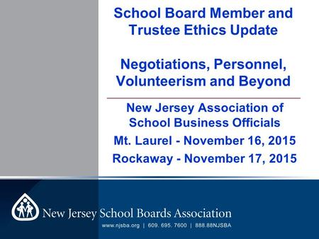 ____________________________________________ School Board Member and Trustee Ethics Update Negotiations, Personnel, Volunteerism and Beyond New Jersey.
