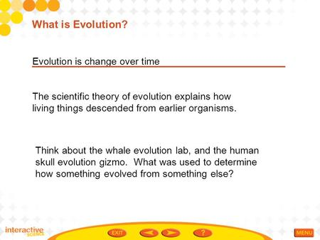 Evolution is change over time The scientific theory of evolution explains how living things descended from earlier organisms. What is Evolution? Think.